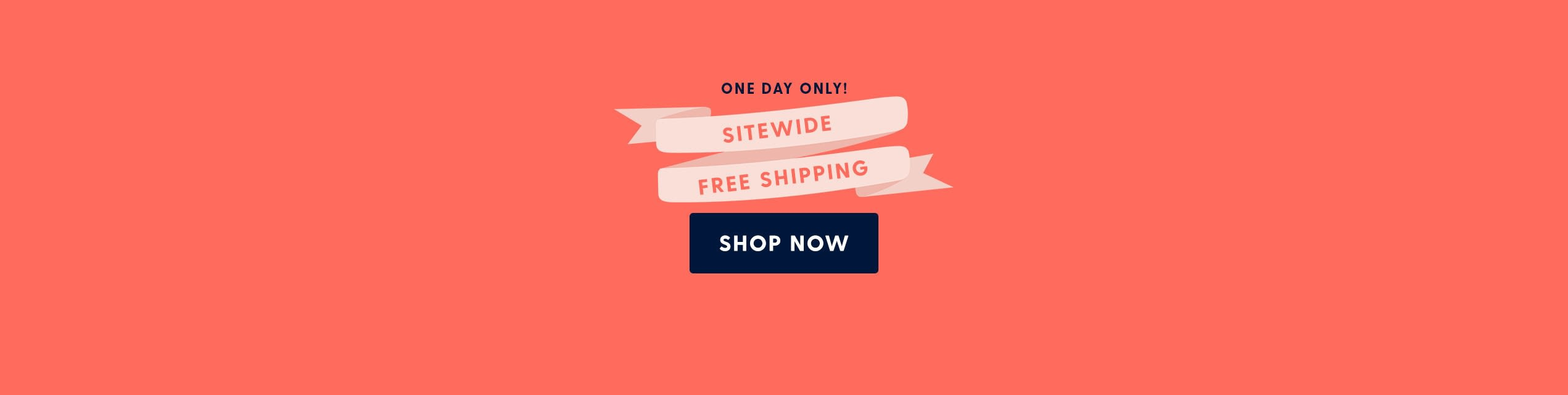 One Day Only! Sitewide Free Shipping. Shop Now